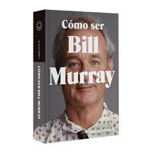 Cómo ser Bill Murray Libro