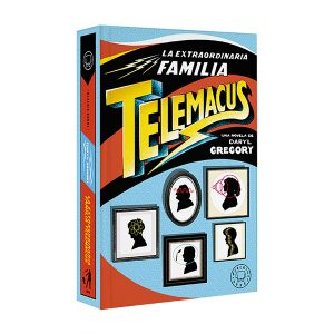 LA EXTRAORDINARIA FAMILIA TELEMACUS | Blackie Books | Daryl Gregory
