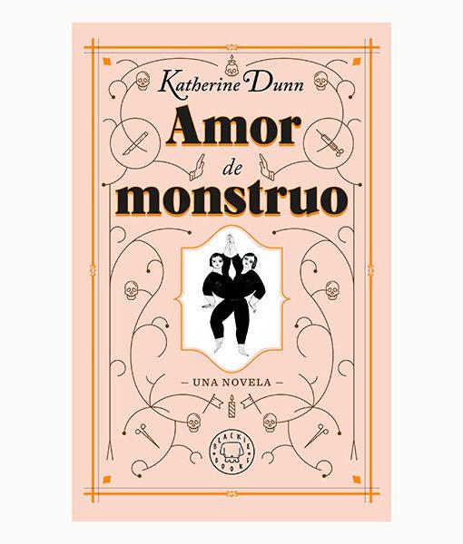 AMOR DE MONSTRUO | Katherine Dunn | Blackie Books